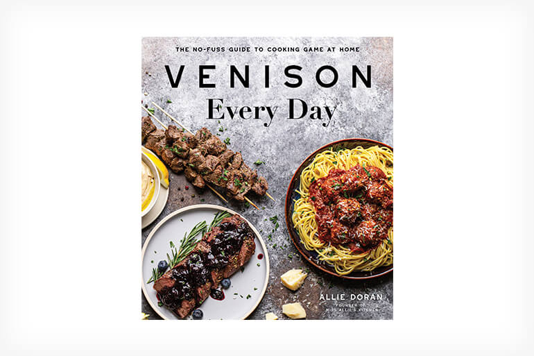 Venison Every Day: The No-Fuss Guide to Cooking Game at Home