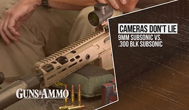 "This segment of ""Cameras Don't Lie"" is a subsonic showdown, 9mm vs. .300 Blackout."