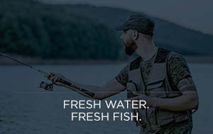 Fresh Water. Fresh Fish.